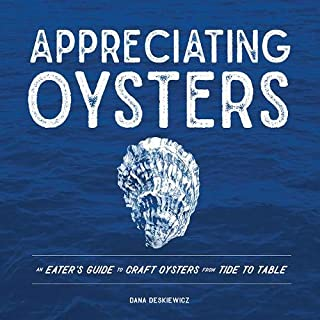 Appreciating Oysters: An Eater's Guide to Craft Oysters from Tide to Table