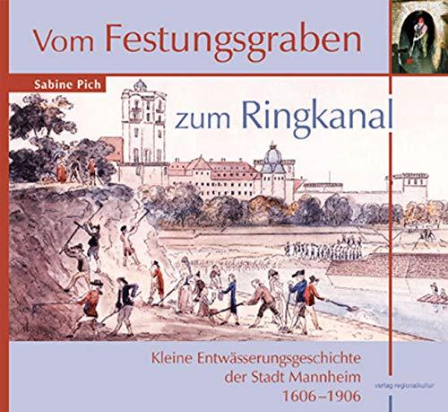 Vom Festungsgraben zum Ringkanal: Kleine Entwässerungsgeschichte der Stadt Mannheim 1606-1906