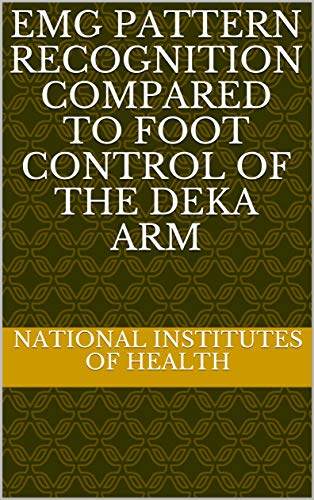 EMG pattern recognition compared to foot control of the DEKA Arm (English Edition)