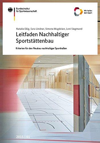 Leitfaden Nachhaltiger Sportstättenbau - Kriterien für den Neubau nachhaltiger Sporthallen: Forschungsprojekt im Auftrag des Bundesinstituts für ... des Bundesinstituts für Sportwissenschaft)