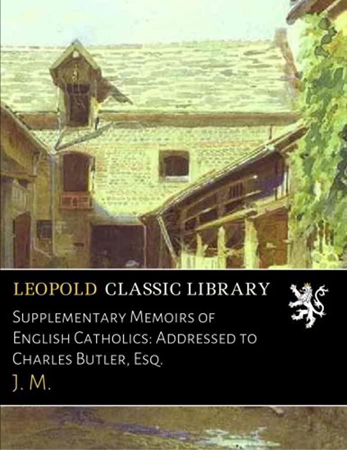 重さシーズン評価Supplementary Memoirs of English Catholics: Addressed to Charles Butler, Esq.