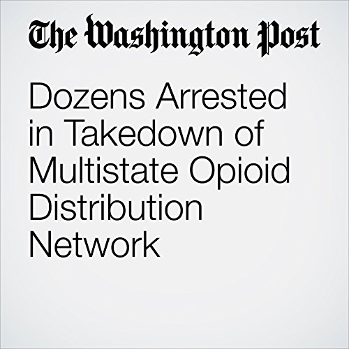 Dozens Arrested in Takedown of Multistate Opioid Distribution Network copertina