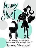 In my shoes: La mia vita in equilibrio tra un tacco 12 e un'inglesina