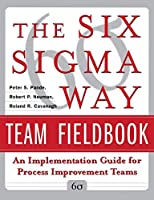 The Six Sigma Way Team Fieldbook: An Implementation Guide for Project Improvement Teams
