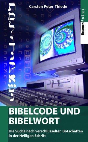 Bibelcode und Bibelwort. Die Suche nach verschlüsselten Botschaften in der Heiligen Schrift