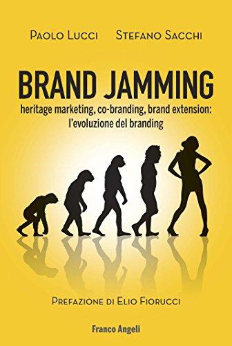 Brand Jamming. Heritage marketing, co-branding, brand extension: l'evoluzione del branding (Azienda moderna Vol. 822)