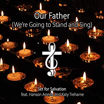 Our Father (We're Going to Stand and Sing) [feat. Hanson Asiedu & Katy Treharne]