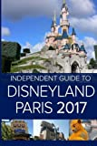 The Independent Guide to Disneyland Paris 2017 [Idioma Inglés]