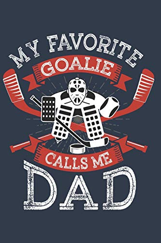 My favorite goalie calls me Dad: Journal for People that love playing Ice Hockey