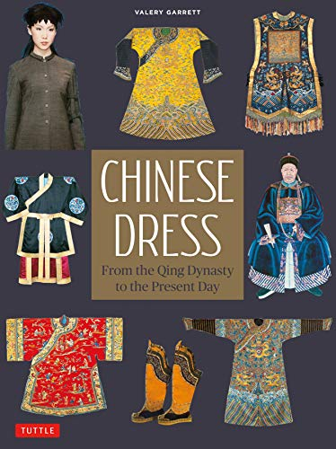 Compare Textbook Prices for Chinese Dress: From the Qing Dynasty to the Present Day  ISBN 9780804852562 by Garrett, Valery