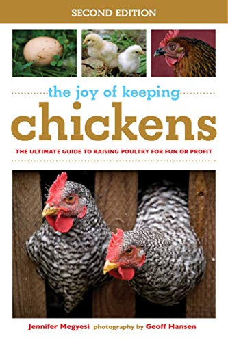 The Joy of Keeping Chickens: The Ultimate Guide to Raising Poultry for Fun or Profit (The Joy of Series)