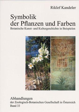 Symbolik der Pflanzen und Farben: Botanische Kunst- und Kulturgeschichte in Beispielen (Abhandlungen der Zoologisch-Botanischen Gesellschaft in Österreich)