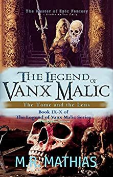 The Legend of Vanx Malic Books IX-X Bundle: The Tome and the Lens by [M. R. Mathias]