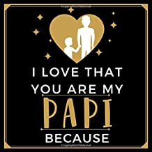 I Love That You Are My Papi Because: Prompted Guided Fill In The Blank Journal Memory Book|Reason Why| What I Love About You Are Awesome Because ... Birthday Fathers Day Christmas Greeting Card