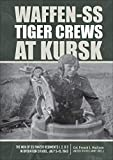 Waffen-SS Tiger Crews at Kursk: The Men of SS Panzer Regiments 1, 2, and 3 in Operation Citadel, July 5–15, 1943