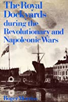 Royal Dockyards During the Revolutionary and Napoleonic Wars