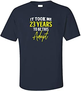 My Family Tee It Took Me 23 Years to Be This Adept Funny Old Birthday - Unisex T-Shirt