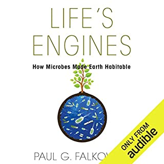Life's Engines     How Microbes Made Earth Habitable              Written by:                                                                                                                                 Paul G. Falkowski                               Narrated by:                                                                                                                                 Nick Sullivan                      Length: 7 hrs and 22 mins     Not rated yet     Overall 0.0