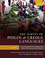 The Survey of Pidgin and Creole Languages: Contact Languages Based on Languages from Africa, Australia, and the Americas (Oxford Linguistics)