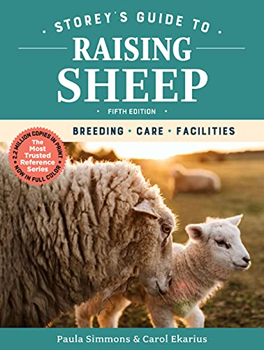 Storey's Guide to Raising Sheep, 5th Edition: Breeding, Care, Facilities (Storey's Guide to Raising)