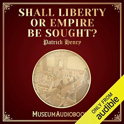 Shall Liberty or Empire Be Sought? Audiobook By Patrick Henry cover art