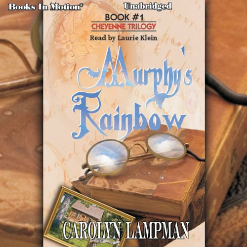 Murphy's Rainbow     Cheyenne Trilogy, Book 1              By:                                                                                                                                 Carolyn Lampman                               Narrated by:                                                                                                                                 Laurie Klein                      Length: 12 hrs and 9 mins     14 ratings     Overall 3.5