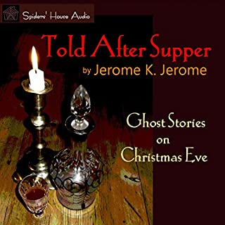 Told After Supper     Ghost Stories on Christmas Eve              By:                                                                                                                                 Jerome K. Jerome                               Narrated by:                                                                                                                                 Roy Macready                      Length: 1 hr and 1 min     4 ratings     Overall 4.8