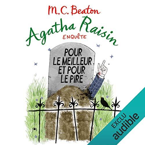 Pour le meilleur et pour le pire     Agatha Raisin enquête 5              De :                                                                                                                                 M. C. Beaton                               Lu par :                                                                                                                                 Françoise Carrière                      Durée : 5 h et 47 min     73 notations     Global 4,5