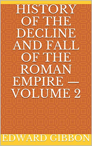 History of the Decline and Fall of the Roman Empire — Volume 2 (English Edition)
