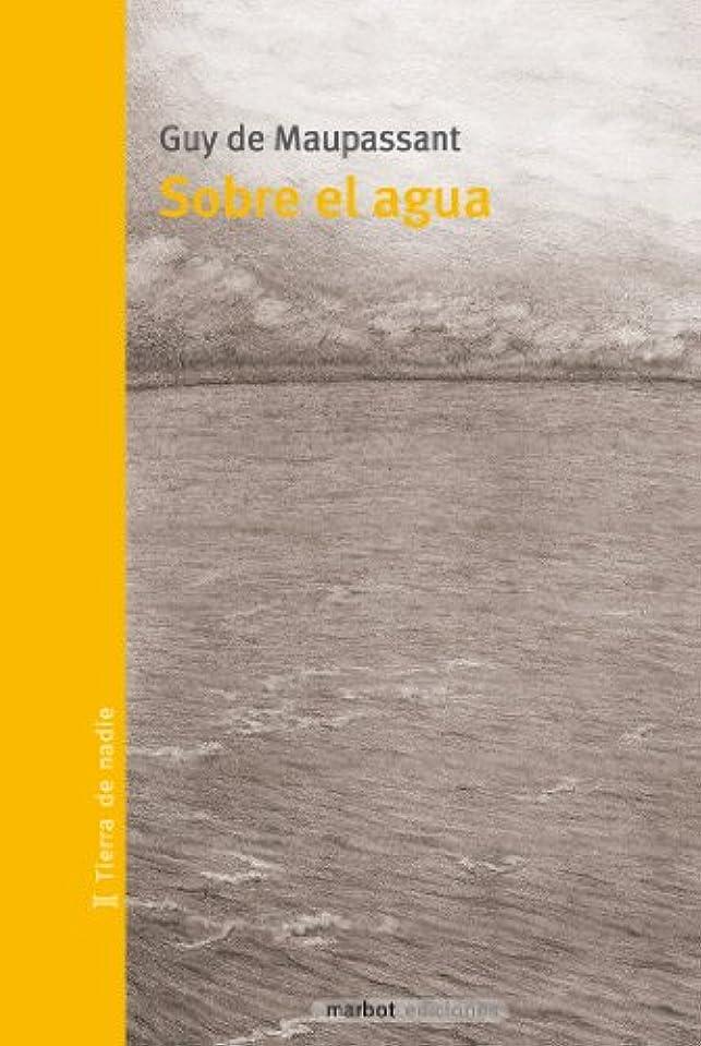 強調部分的に楽なSobre el agua (Los viajes de Maupassant no 1) (Spanish Edition)