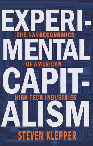 Klepper, S: Experimental Capitalism - The Nanoeconomics of A: The Nanoeconomics of American High-Tech Industries (The Kauffman Foundation Series on Innovation and Entrepreneurship)