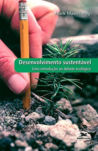 Desenvolvimento sustentável - Uma introdução ao debate ecológico