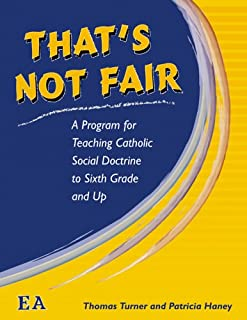 That's Not Fair: A Program for Teaching Catholic Social Doctrine to Sixth Grade and Up (Being Real Series)