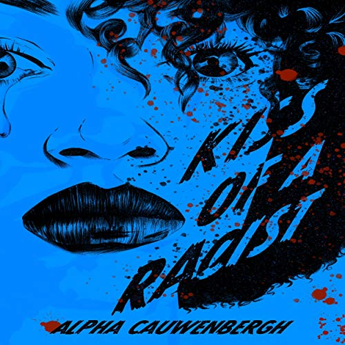 Kiss of a Racist Audiobook By Alpha Maurice Cidade Cauwenbergh cover art