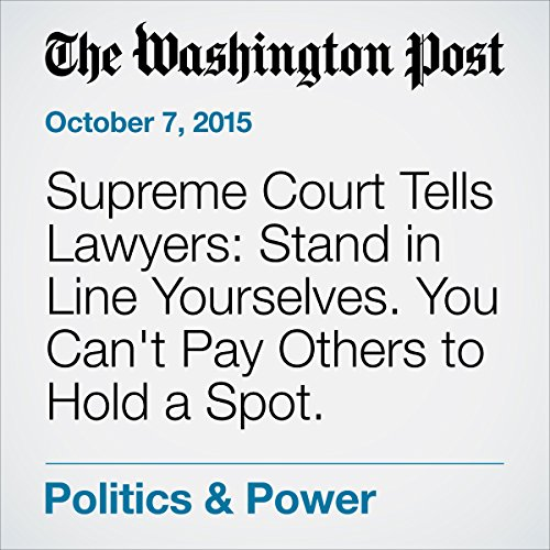 Supreme Court Tells Lawyers: Stand in Line Yourselves. You Can't Pay Others to Hold a Spot. audiobook cover art