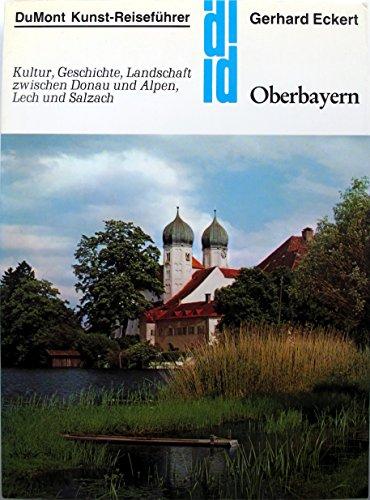 Oberbayern - Kultur, Geschichte, Landschaft zwischen Donau und Alpen, Lech und Salzach