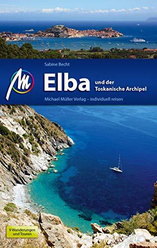 Elba Reiseführer Michael Müller Verlag: und der Toskanische Archipel. Individuell reisen mit vielen praktischen Tipps