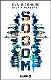 Sodom: Thriller (Utopia Gardens, Band 1) von Eva Siegmund