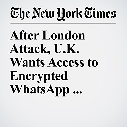 After London Attack, U.K. Wants Access to Encrypted WhatsApp Messages copertina