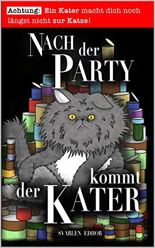 Nach der Party kommt der Kater: Ein lustiges Buch mit Satire und schwarzem Humor (Brausesee Universum) von [Svarlen Edhor, Sven Rohde, Marlen Rohde]