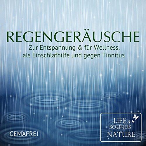 Regengeräusche zur Entspannung & für Wellness, als Einschlafhilfe und gegen Tinnitus (gemafrei)