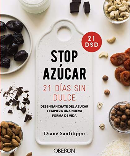 ¡Stop azúcar! 21 días sin dulce: Desengánchate del azúcar y empieza una nueva forma de vida (Libros singulares)