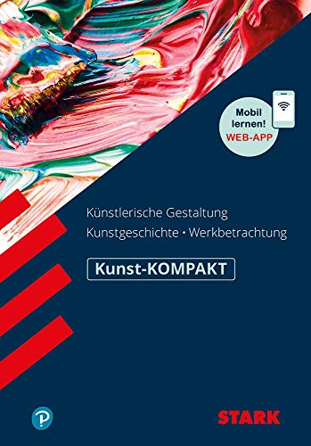 STARK Kunst-KOMPAKT - Kunstgeschichte, Künstlerische Gestaltung, Werkbetrachtung