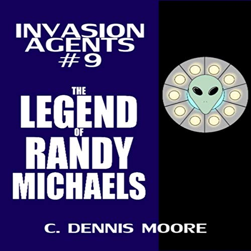 Invasion Agents: The Legend of Randy Michaels audiobook cover art