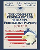 The Complete Federalist and The Anti-Federalist Papers: Large Print