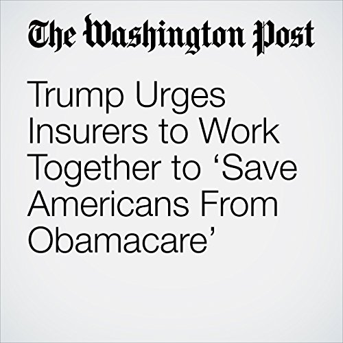 Trump Urges Insurers to Work Together to 'Save Americans From Obamacare' copertina
