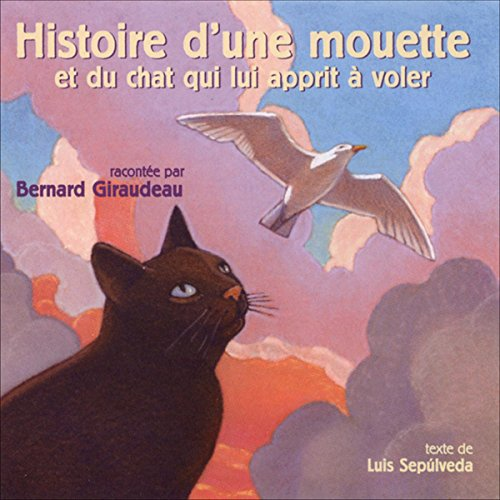 Histoire d'une mouette et du chat qui lui apprit à voler                   Written by:                                                                                                                                 Luis Sepulveda                               Narrated by:                                                                                                                                 Bernard Giraudeau                      Length: 1 hr and 49 mins     Not rated yet     Overall 0.0
