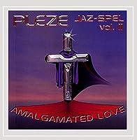 Vol. 2-Pleze Jaz-Spel: Amalgamated Love