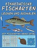 EINHEIMISCHE FISCHARTEN LERNEN UND AUSMALEN: Mit über 20 Fischarten wie Karpfen, Hecht, Zander, Aal, Neunauge, Äsche,... & Fischarten-Memo-Spiel sowie farbigen Malvorlagen für kleine Angler