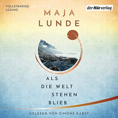Als die Welt stehen blieb Audiobook By Maja Lunde cover art